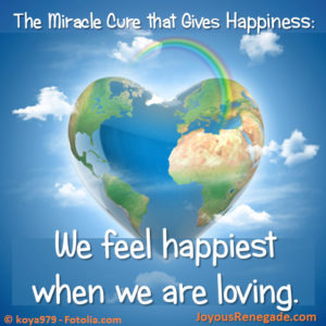We feel happiest when we are loving.