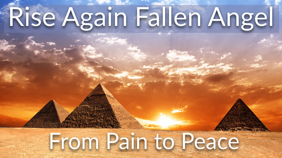 Rise Again Fallen Angel - Egyptian Pyramids.