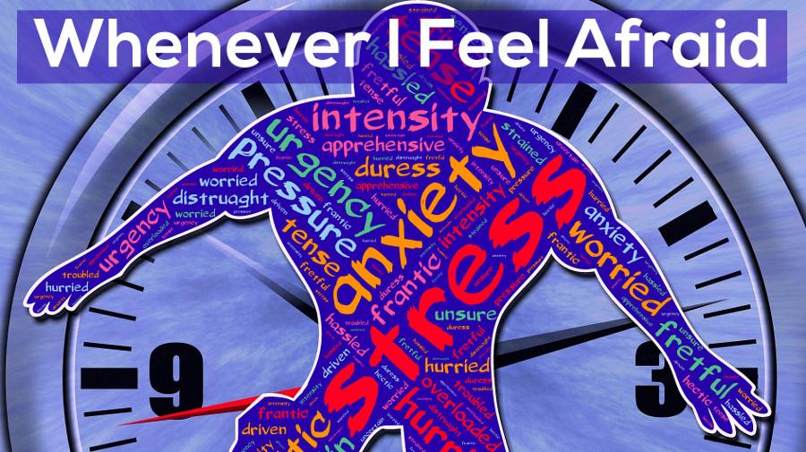 Whenever I feel Afraid