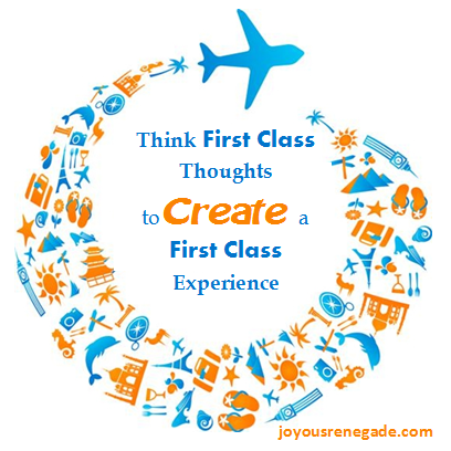First class thoughts create first class experiences.