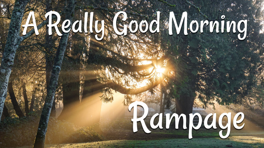 Really Good Morning Rampage