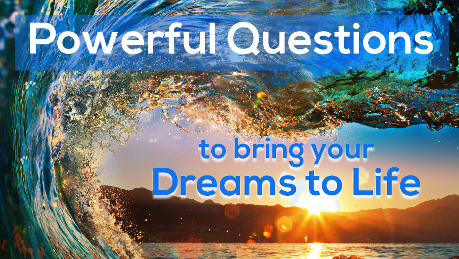 Powerful Questions -Dreams to Life - Ocean Wave