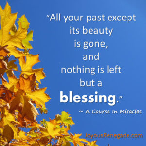 ACIM quote - Past is gone, only blessing.